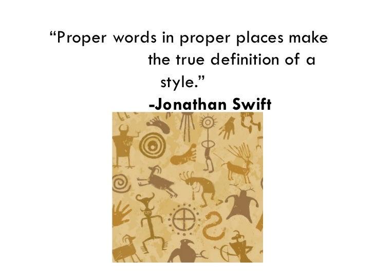 """<ul><li>"""" Proper words in proper places make  the true definition of a style.""""   -Jonathan Swift </li></ul>"""