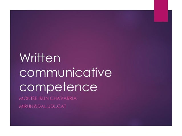 Written communicative competence MONTSE IRUN CHAVARRIA MIRUN@DAL.UDL.CAT