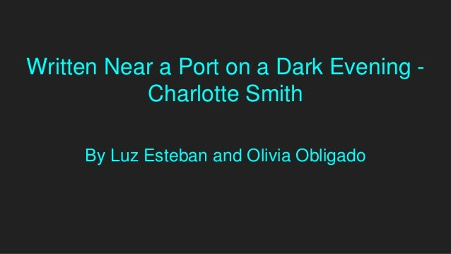 Written Near a Port on a Dark Evening - Charlotte Smith By Luz Esteban and Olivia Obligado