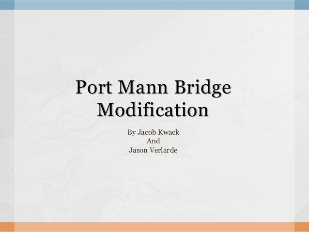 Port Mann Bridge  Modification     By Jacob Kwack           And     Jason Verlarde