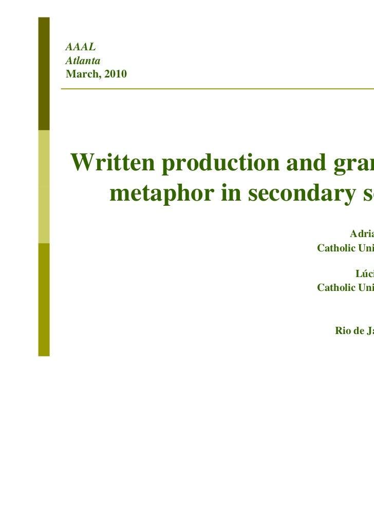 AAALAtlantaMarch, 2010Written production and grammatical   metaphor in secondary school                           Adriana ...