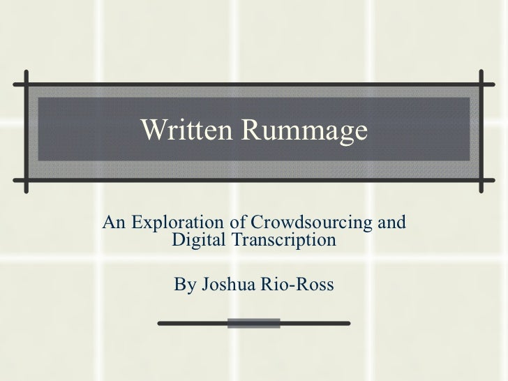 Written Rummage An Exploration of Crowdsourcing and Digital Transcription By Joshua Rio-Ross