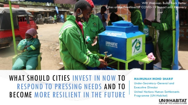 WHAT SHOULD CITIES INVEST IN NOW TO RESPOND TO PRESSING NEEDS AND TO BECOME MORE RESILIENT IN THE FUTURE MAIMUNAH MOHD SHA...