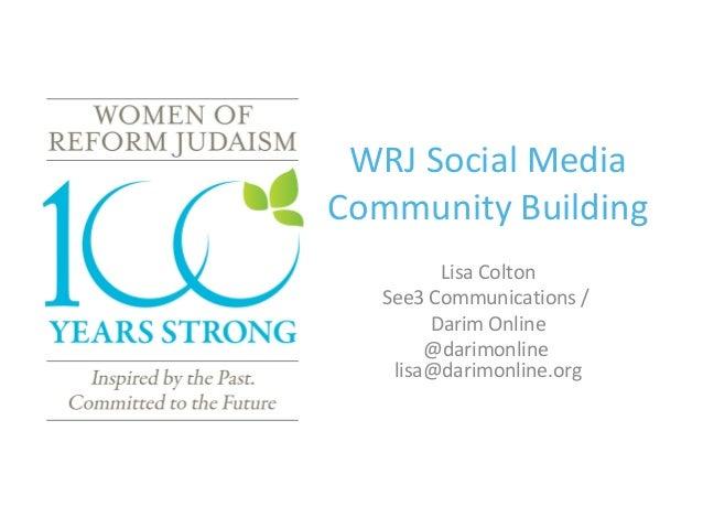 WRJ Social Media Community Building Lisa Colton See3 Communications / Darim Online @darimonline lisa@darimonline.org