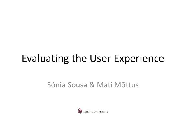 Evaluating the User Experience Sónia Sousa & Mati Mõttus