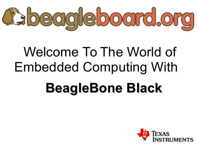 Welcome To The World of Embedded Computing With BeagleBone Black