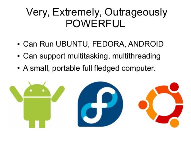 Very, Extremely, Outrageously POWERFUL ●  Can Run UBUNTU, FEDORA, ANDROID  ●  Can support multitasking, multithreading  ● ...
