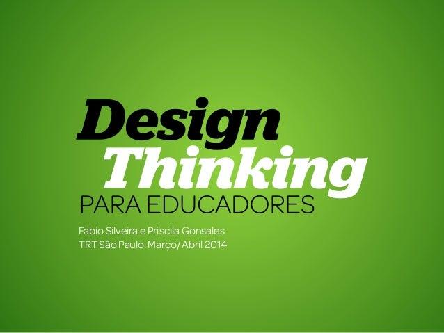 Design Thinking para Educadores1 Fabio SilveiraePriscila Gonsales TRTSãoPaulo.Março/Abril2014