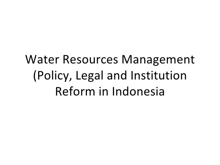 Water Resources Management (Policy, Legal and Institution Reform in Indonesia