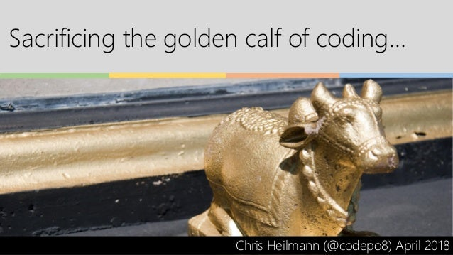 Sacrificing the golden calf of coding… Chris Heilmann (@codepo8) April 2018