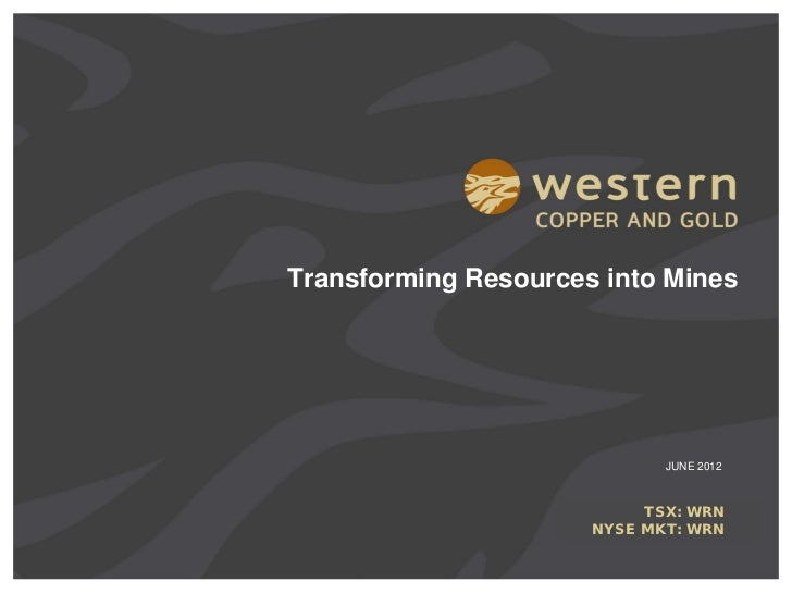 Transforming Resources into Mines                             JUNE 2012                           TSX: WRN                ...