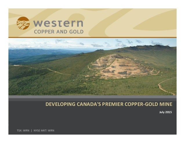 DEVELOPING CANADA'S PREMIER COPPER‐GOLD MINE July 2015