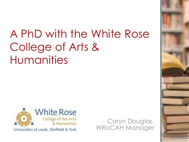 A PhD with the White Rose College of Arts & Humanities Caryn Douglas, WRoCAH Manager