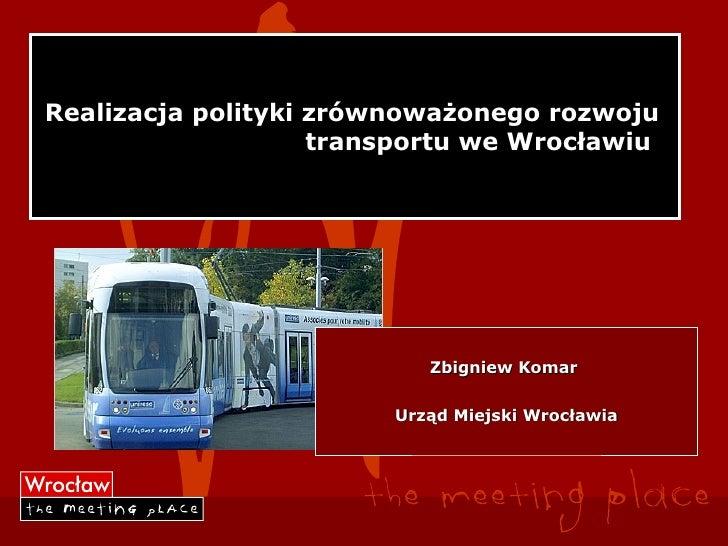Realizacja polityki zrównoważonego rozwoju                     transportu we Wrocławiu                                Zbig...