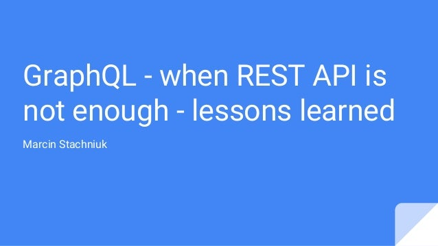 GraphQL - when REST API is not enough - lessons learned Marcin Stachniuk