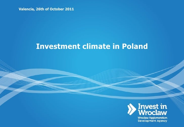 Investment climate in Poland  Valencia, 26th of October 2011