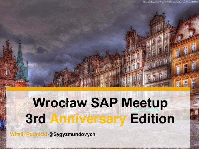 Witalij Rudnicki @Sygyzmundovych Wrocław SAP Meetup 3rd Anniversary Edition https://pixabay.com/en/wroc%C5%82aw-architectu...