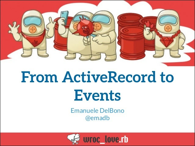 From ActiveRecord to Events Emanuele DelBono @emadb