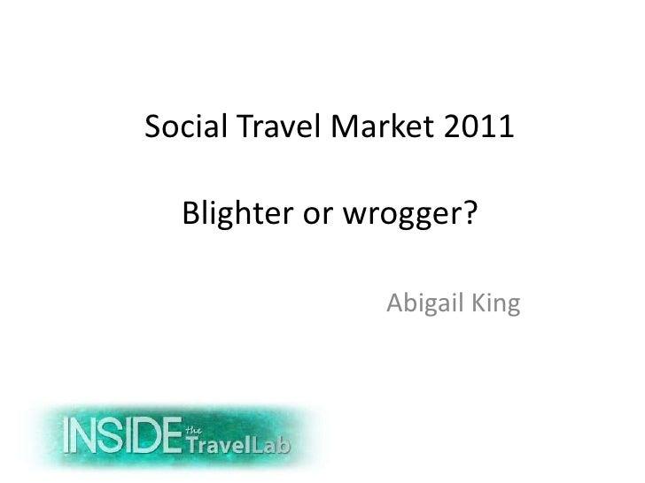 Social Travel Market 2011  Blighter or wrogger?                Abigail King