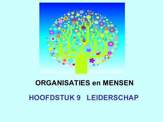 HOOFDSTUK 9 LEIDERSCHAP ORGANISATIES en MENSEN