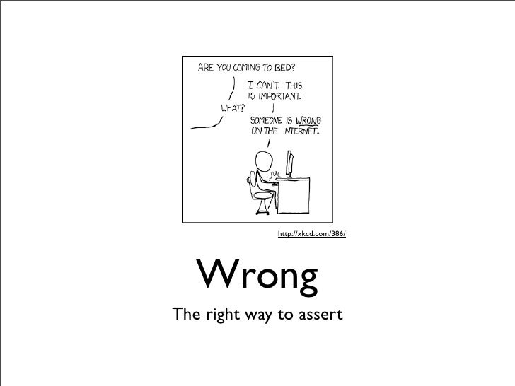 http://xkcd.com/386/        Wrong The right way to assert