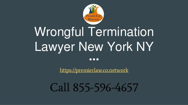 Wrongful Termination Lawyer New York NY https://premierlaw.co.network Call 855-596-4657