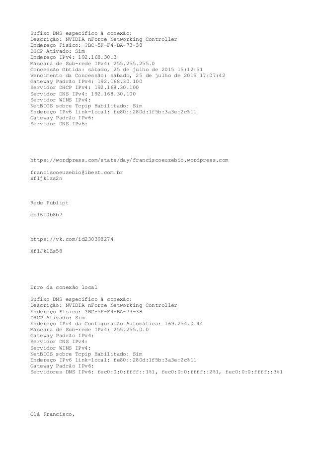 Sufixo DNS específico à conexão: Descrição: NVIDIA nForce Networking Controller Endereço Físico: ?BC-5F-F4-BA-73-38 DHCP A...