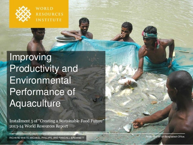 RICHARD WAITE, MICHAEL PHILLIPS, AND RANDALL BRUMMETT Improving Productivity and Environmental Performance of Aquaculture ...