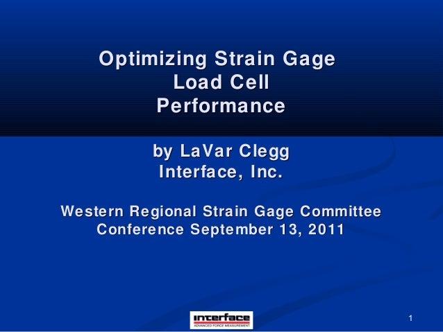 1 Optimizing Strain GageOptimizing Strain Gage Load CellLoad Cell PerformancePerformance by LaVar Cleggby LaVar Clegg Inte...