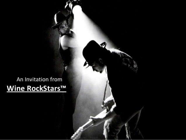 Not for Public Distribution. ©2013 Wine RockStars, LLC All Rights Reserved 1 An Invitation from Wine RockStars™™