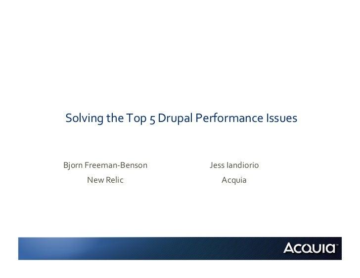 Solving the Top 5 Drupal Performance Issues  Bjorn Freeman-‐Benson              Jess Iandiorio   ...