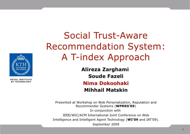 Social Trust-Aware Recommendation System: A T-index Approach Alireza Zarghami  Soude Fazeli Nima Dokoohaki Mihhail Matskin...