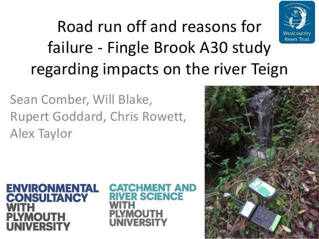 Road run off and reasons for failure ‐ Fingle Brook A30 study regarding impacts on the river Teign Sean Comber, Will Blake...