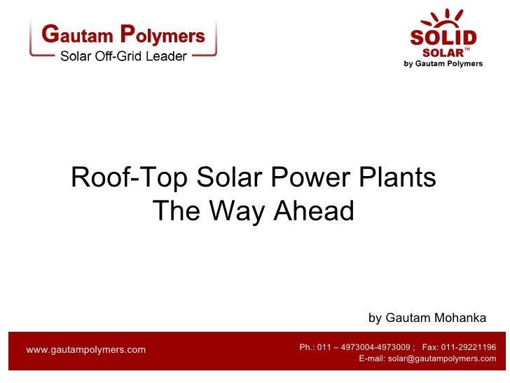 Roof-Top Solar Power Plants              The Way Ahead                                         by Gautam Mohanka          ...