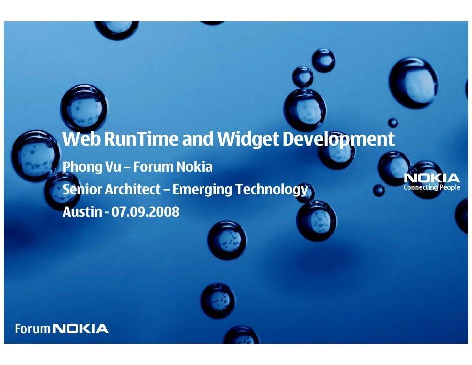 Web RunTime and Widget Development Phong Vu – Forum Nokia Senior Architect – Emerging Technology Austin - 07.09.2008