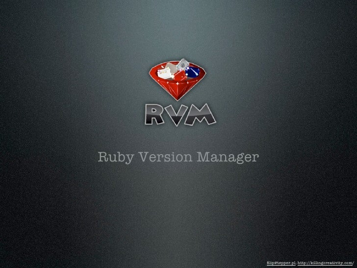 Ruby Version Manager                            filip@tepper.pl, http://killingcreativity.com/