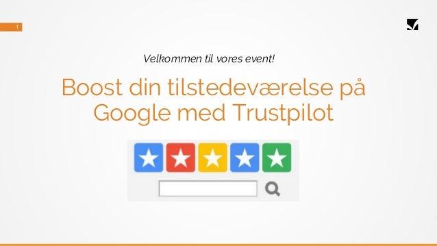 1 Boost din tilstedeværelse på Google med Trustpilot Velkommen til vores event!