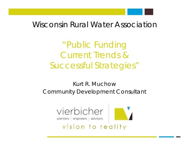 "Wisconsin Rural Water AssociationWisconsin Rural Water Association ""Public FundingPublic Funding Current Trends & S ccessf..."