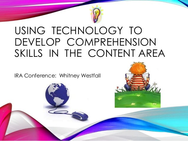 USING TECHNOLOGY TODEVELOP COMPREHENSIONSKILLS IN THE CONTENT AREAIRA Conference: Whitney Westfall