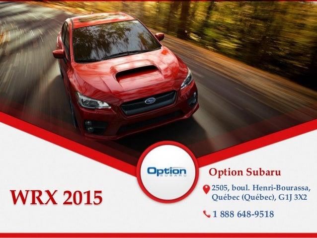 WRX 2015 Option Subaru 2505, boul. Henri-Bourassa, Québec (Québec), G1J 3X2 1 888 648-9518