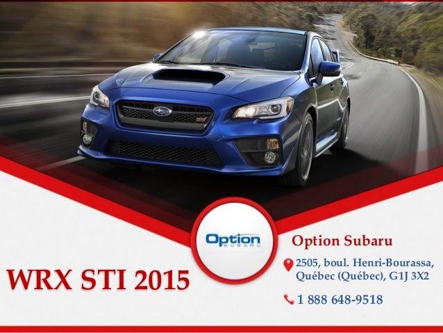 WRX STI 2015 Option Subaru 2505, boul. Henri-Bourassa, Québec (Québec), G1J 3X2 1 888 648-9518