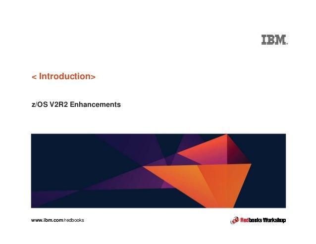 ibm.com www.ibm.com/redbooks < Introduction> z/OS V2R2 Enhancements