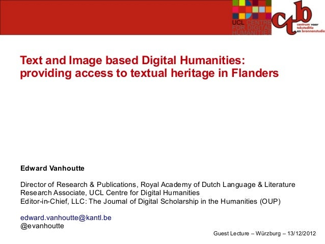 Text and Image based Digital Humanities:providing access to textual heritage in FlandersEdward VanhoutteDirector of Resear...