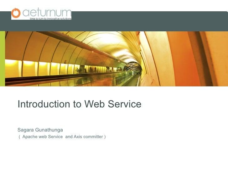 Introduction to Web Service  Sagara Gunathunga ( Apache web Service and Axis committer )