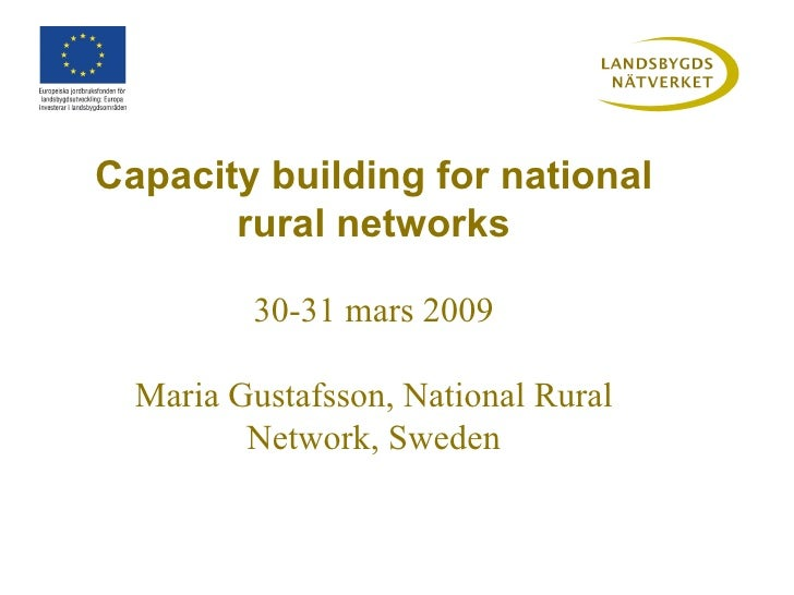 Capacity building for national rural networks 30-31 mars 2009 Maria Gustafsson, National Rural Network, Sweden