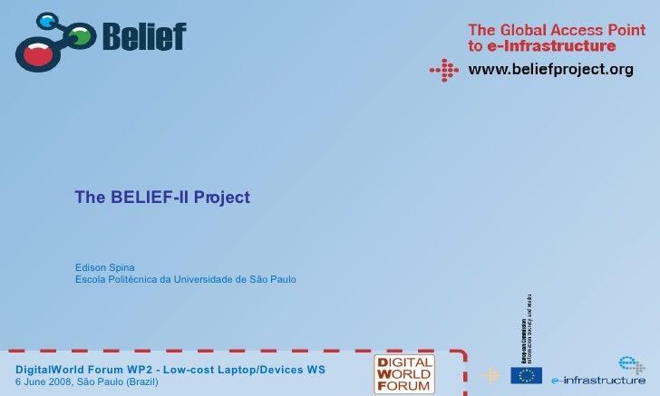 The BELIEF-II Project Edison Spina Escola Politécnica da Universidade de São Paulo DigitalWorld Forum WP2 - Low-cost Lapto...