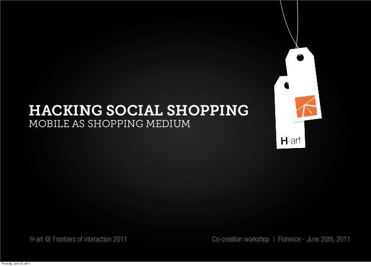HACKING SOCIAL SHOPPING                      MOBILE AS SHOPPING MEDIUM                      H-art @ Frontiers of interacti...