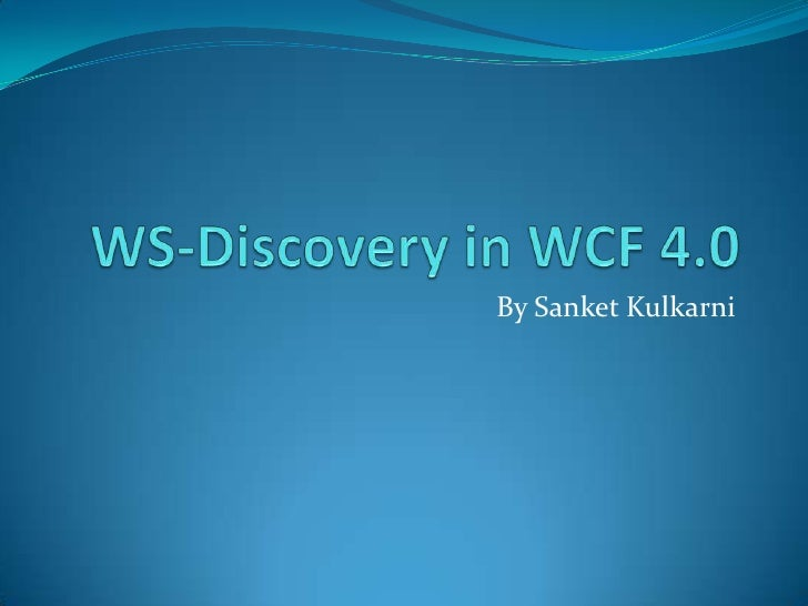 WS-Discovery in WCF 4.0<br />By SanketKulkarni<br />