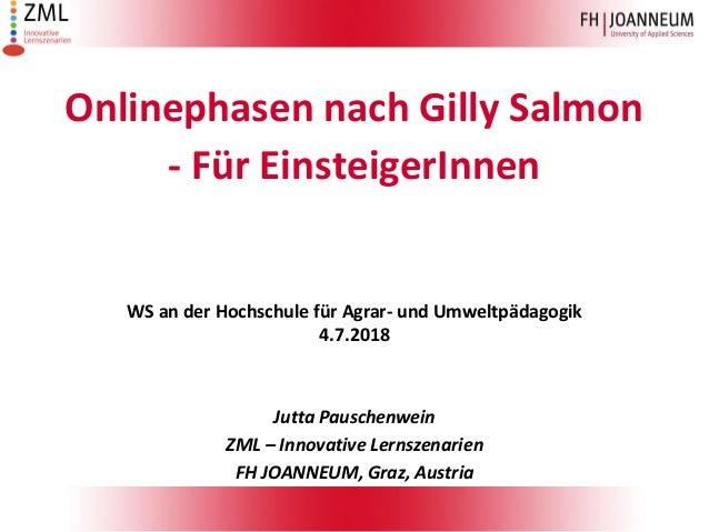 Onlinephasen nach Gilly Salmon - Für EinsteigerInnen WS an der Hochschule für Agrar- und Umweltpädagogik 4.7.2018 Jutta Pa...