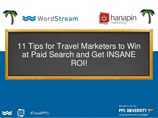 11 Tips for Travel Marketers to Win at Paid Search and Get INSANE ROI! Brought to you by: www.wordstream.com/learn #Travel...